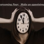Overcoming Fear: Make an Appointment