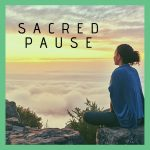 Using the Sacred Pause to Affect Change
